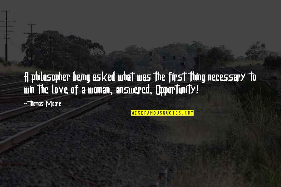 Not Being Over Your First Love Quotes By Thomas Moore: A philosopher being asked what was the first