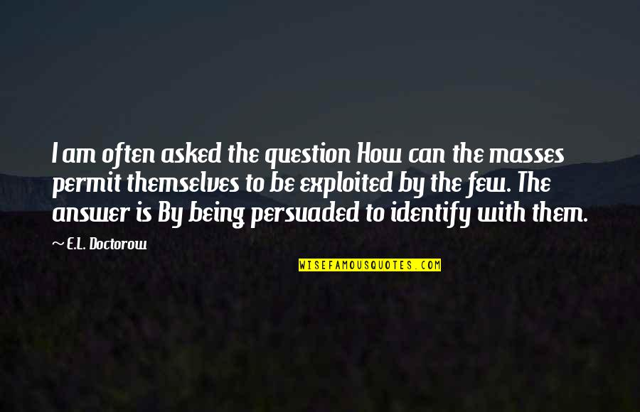 Not Being Persuaded Quotes By E.L. Doctorow: I am often asked the question How can