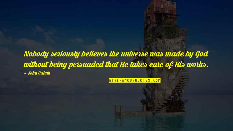 Not Being Persuaded Quotes By John Calvin: Nobody seriously believes the universe was made by