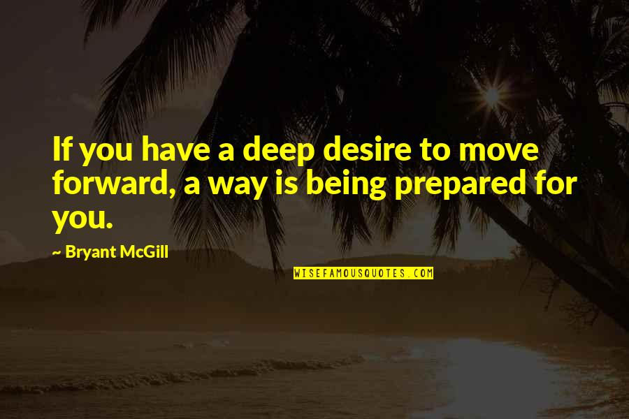 Not Being Prepared Quotes By Bryant McGill: If you have a deep desire to move