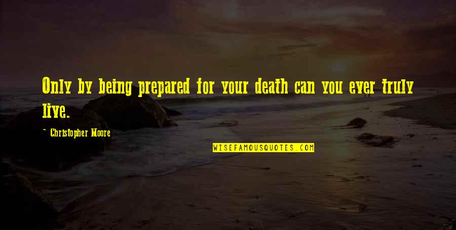 Not Being Prepared Quotes By Christopher Moore: Only by being prepared for your death can