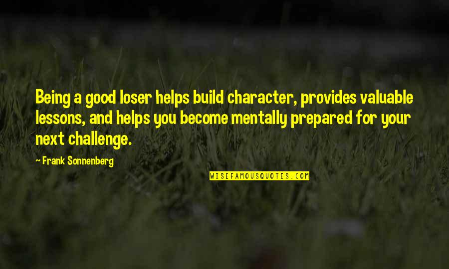 Not Being Prepared Quotes By Frank Sonnenberg: Being a good loser helps build character, provides