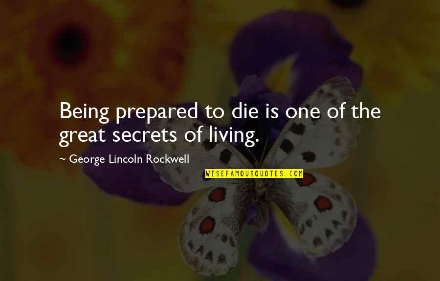Not Being Prepared Quotes By George Lincoln Rockwell: Being prepared to die is one of the