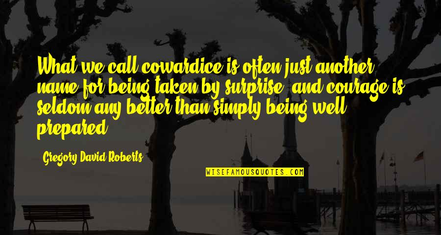 Not Being Prepared Quotes By Gregory David Roberts: What we call cowardice is often just another