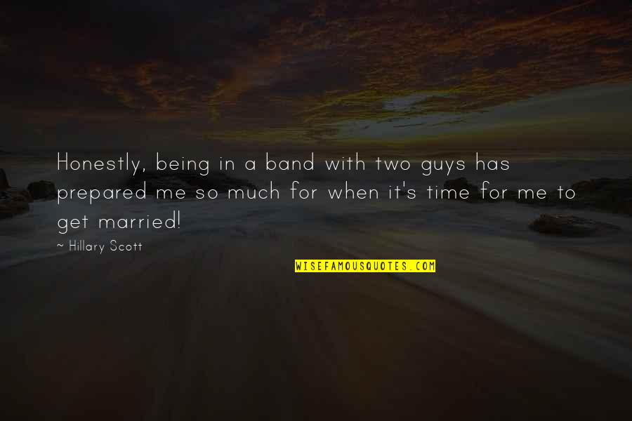 Not Being Prepared Quotes By Hillary Scott: Honestly, being in a band with two guys