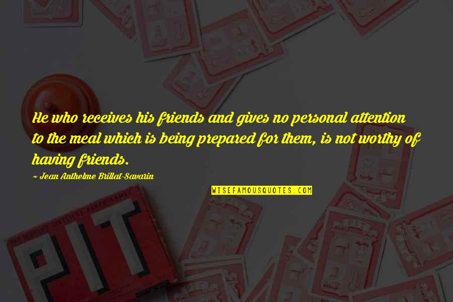 Not Being Prepared Quotes By Jean Anthelme Brillat-Savarin: He who receives his friends and gives no