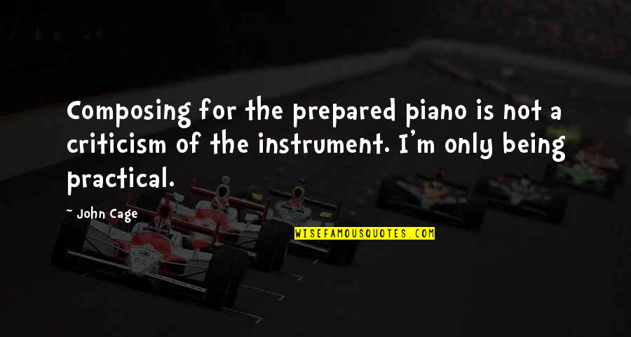 Not Being Prepared Quotes By John Cage: Composing for the prepared piano is not a