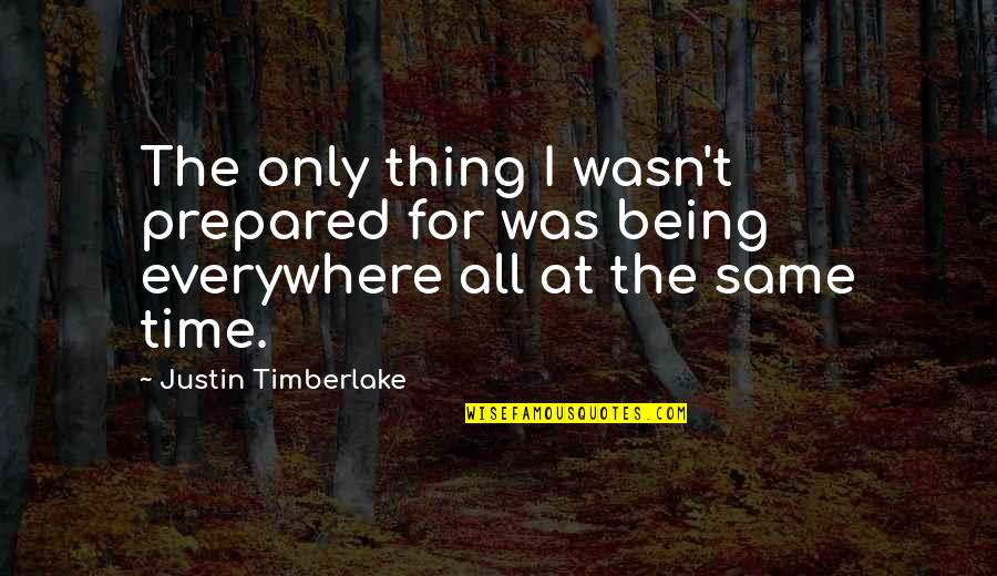 Not Being Prepared Quotes By Justin Timberlake: The only thing I wasn't prepared for was