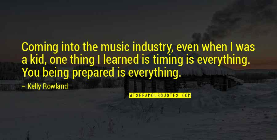 Not Being Prepared Quotes By Kelly Rowland: Coming into the music industry, even when I