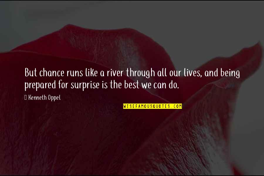 Not Being Prepared Quotes By Kenneth Oppel: But chance runs like a river through all