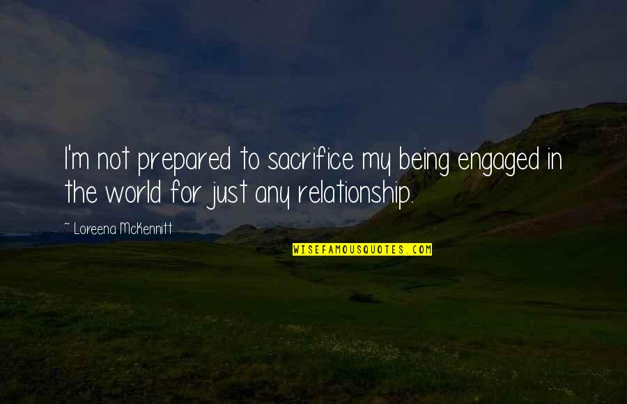 Not Being Prepared Quotes By Loreena McKennitt: I'm not prepared to sacrifice my being engaged