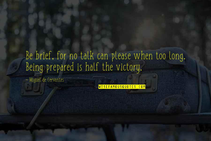 Not Being Prepared Quotes By Miguel De Cervantes: Be brief, for no talk can please when