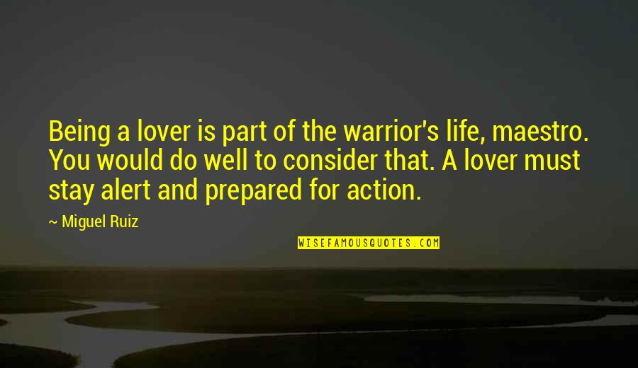 Not Being Prepared Quotes By Miguel Ruiz: Being a lover is part of the warrior's