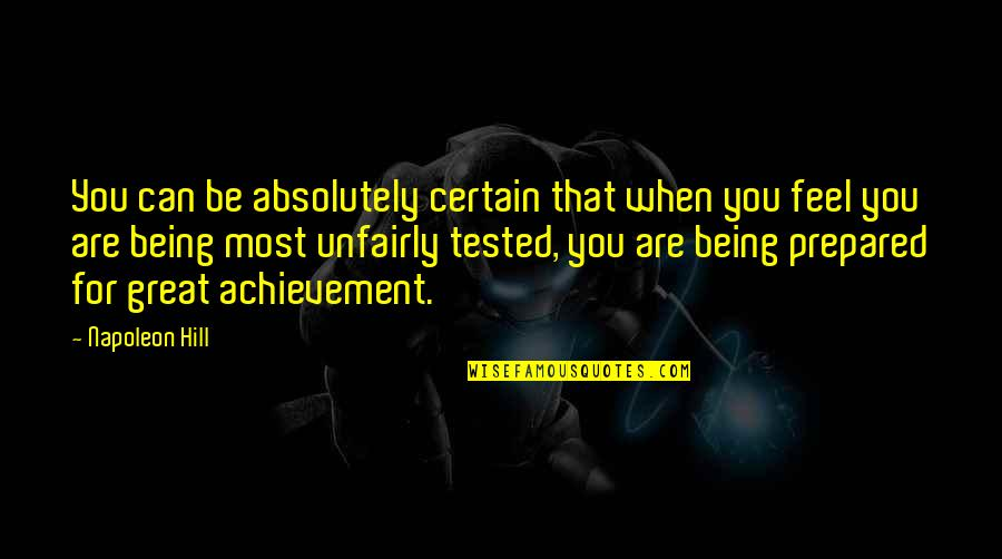 Not Being Prepared Quotes By Napoleon Hill: You can be absolutely certain that when you