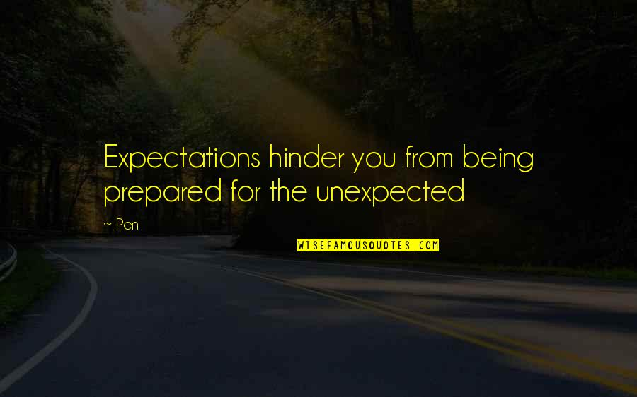 Not Being Prepared Quotes By Pen: Expectations hinder you from being prepared for the