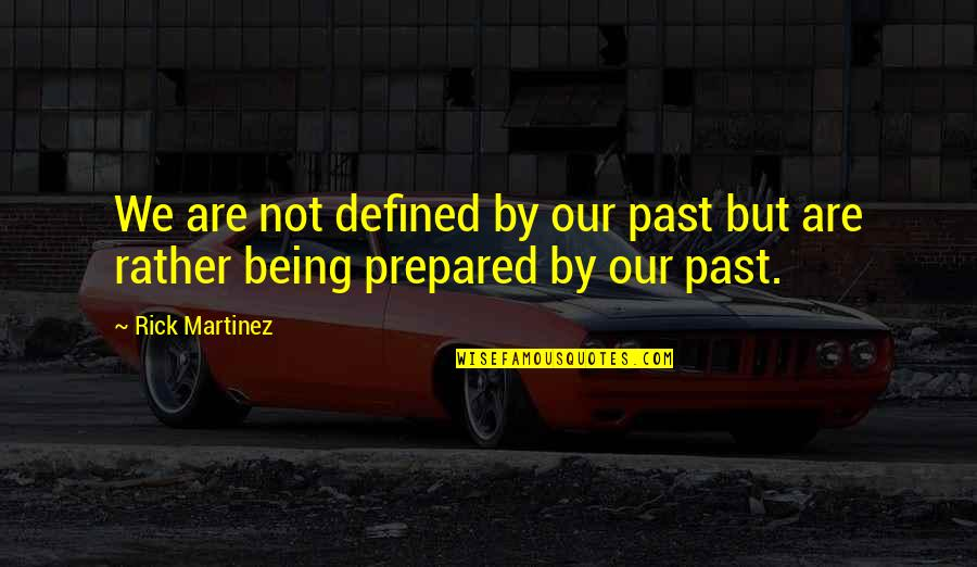 Not Being Prepared Quotes By Rick Martinez: We are not defined by our past but