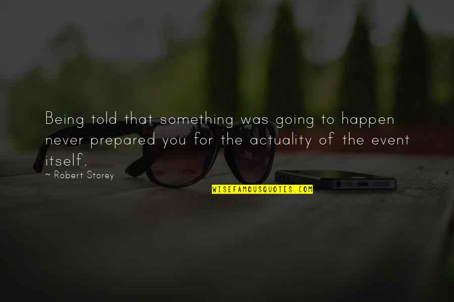 Not Being Prepared Quotes By Robert Storey: Being told that something was going to happen