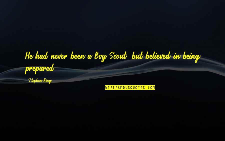 Not Being Prepared Quotes By Stephen King: He had never been a Boy Scout, but