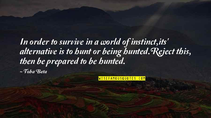 Not Being Prepared Quotes By Toba Beta: In order to survive in a world of