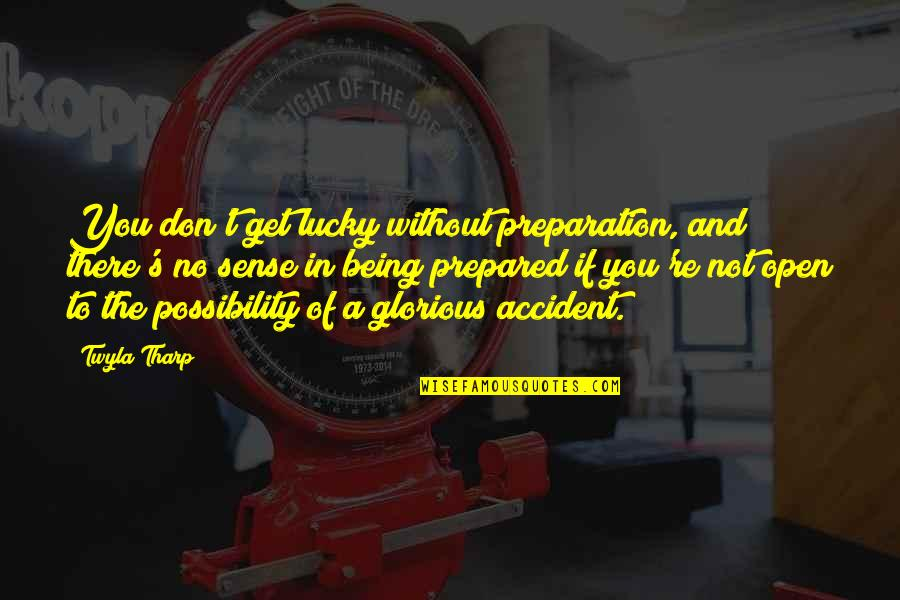 Not Being Prepared Quotes By Twyla Tharp: You don't get lucky without preparation, and there's