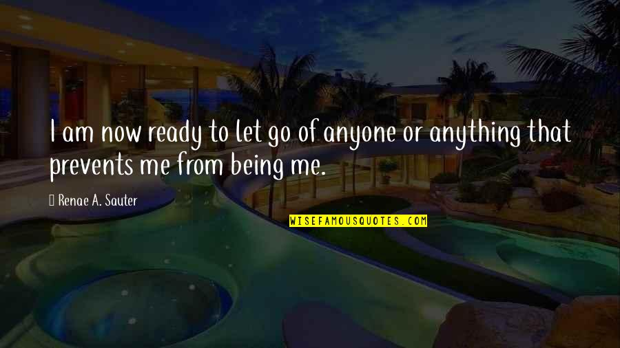 Not Being Ready To Let Go Quotes By Renae A. Sauter: I am now ready to let go of