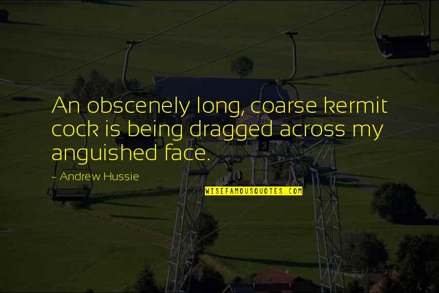 Not Being Rude Quotes By Andrew Hussie: An obscenely long, coarse kermit cock is being