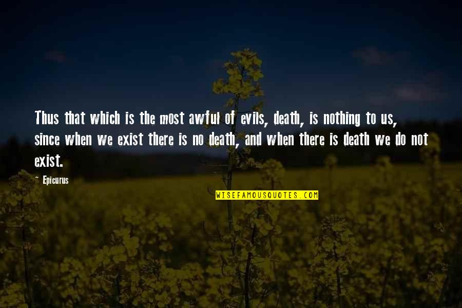 Not Being Rude Quotes By Epicurus: Thus that which is the most awful of