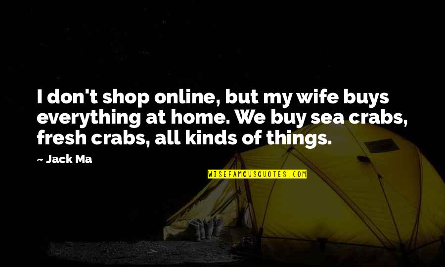 Not Being Rude Quotes By Jack Ma: I don't shop online, but my wife buys