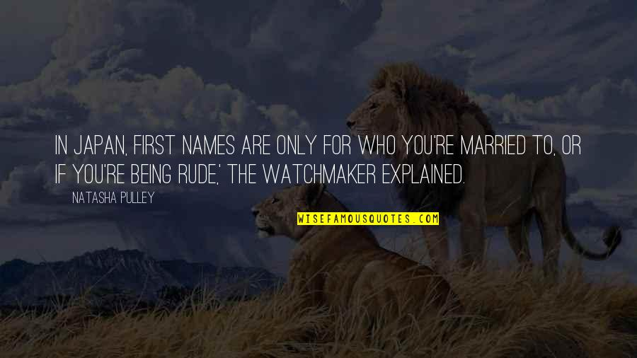 Not Being Rude Quotes By Natasha Pulley: In Japan, first names are only for who