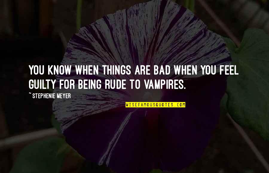Not Being Rude Quotes By Stephenie Meyer: You know when things are bad when you