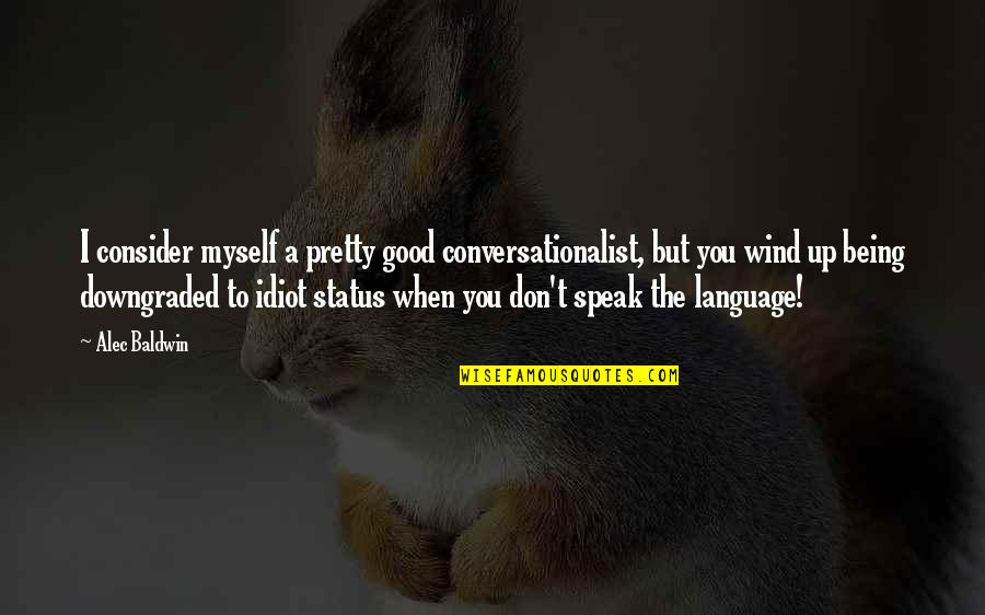 Not Being So Pretty Quotes By Alec Baldwin: I consider myself a pretty good conversationalist, but