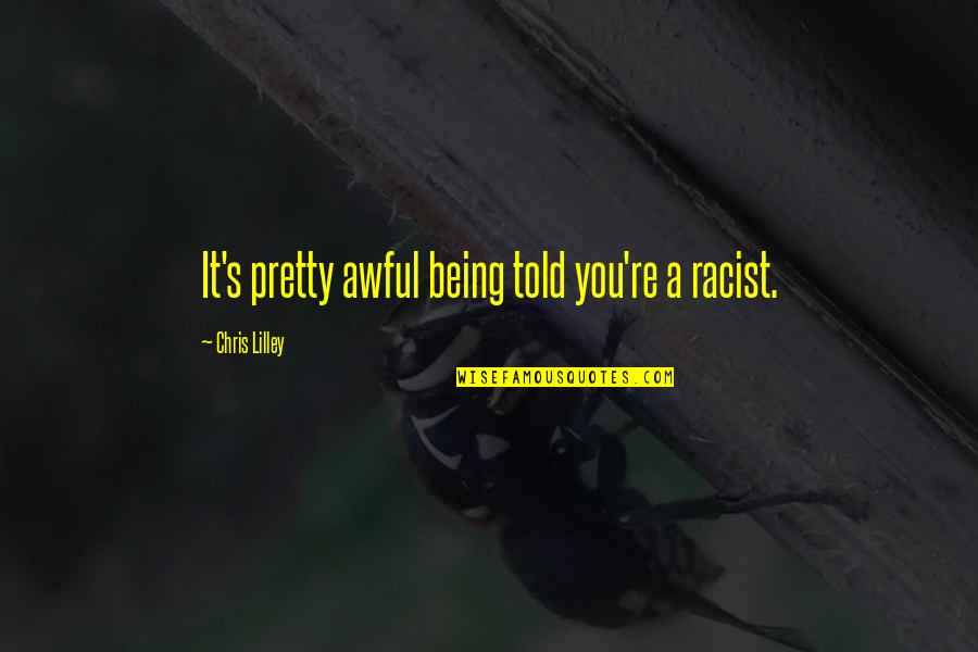 Not Being So Pretty Quotes By Chris Lilley: It's pretty awful being told you're a racist.