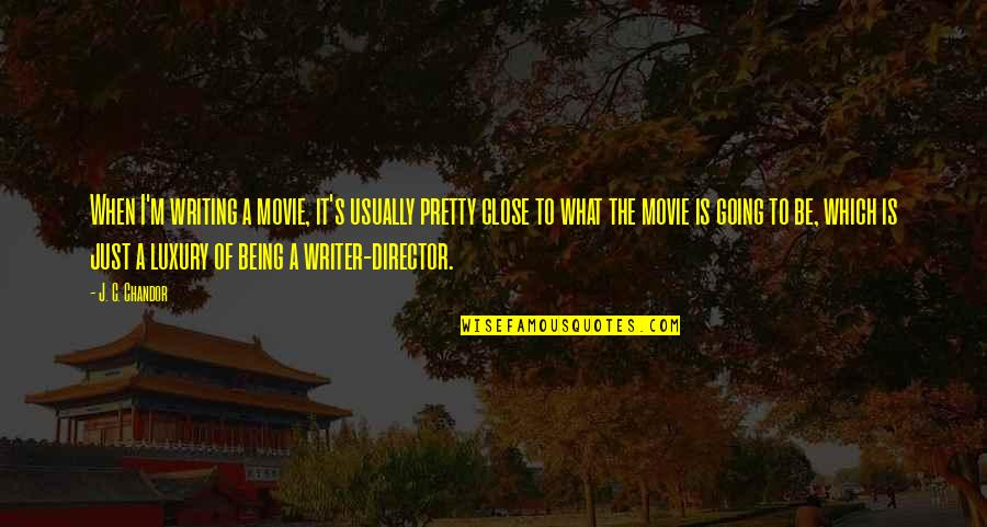 Not Being So Pretty Quotes By J. C. Chandor: When I'm writing a movie, it's usually pretty