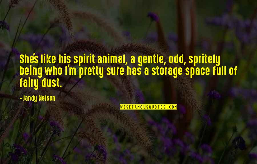 Not Being So Pretty Quotes By Jandy Nelson: She's like his spirit animal, a gentle, odd,