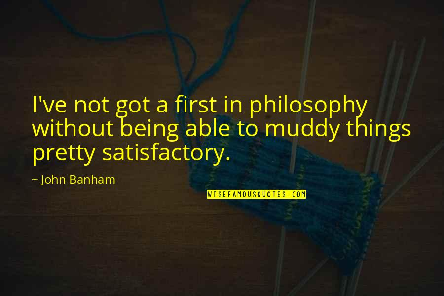 Not Being So Pretty Quotes By John Banham: I've not got a first in philosophy without