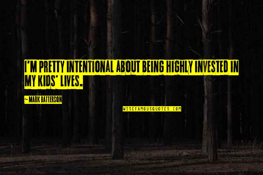 Not Being So Pretty Quotes By Mark Batterson: I'm pretty intentional about being highly invested in