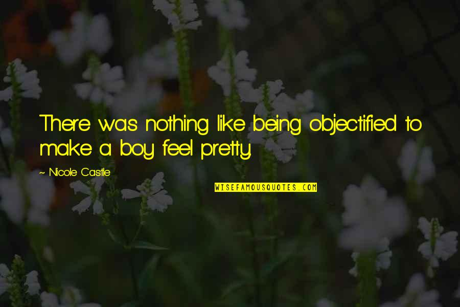 Not Being So Pretty Quotes By Nicole Castle: There was nothing like being objectified to make