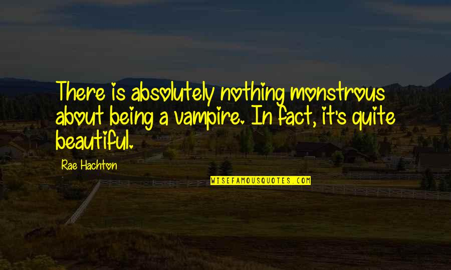 Not Being So Pretty Quotes By Rae Hachton: There is absolutely nothing monstrous about being a