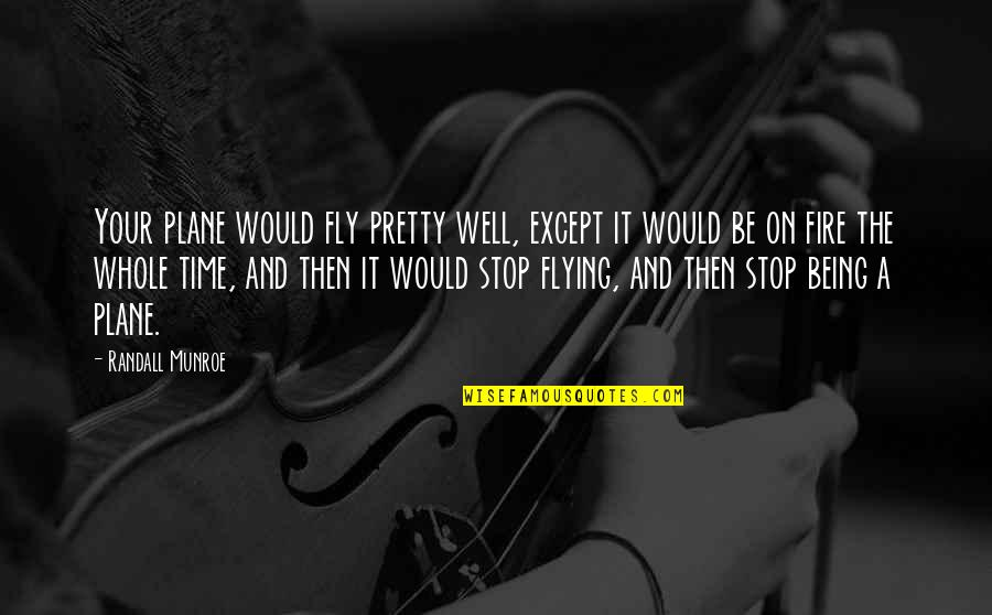 Not Being So Pretty Quotes By Randall Munroe: Your plane would fly pretty well, except it
