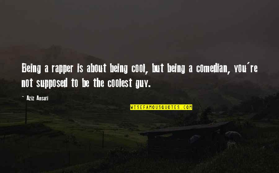 Not Being Sure About A Guy Quotes By Aziz Ansari: Being a rapper is about being cool, but