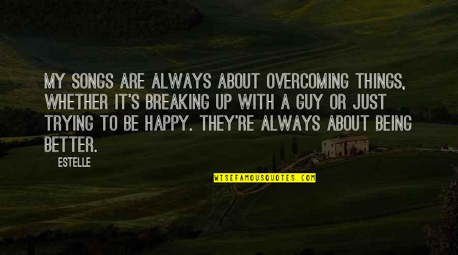 Not Being Sure About A Guy Quotes By Estelle: My songs are always about overcoming things, whether