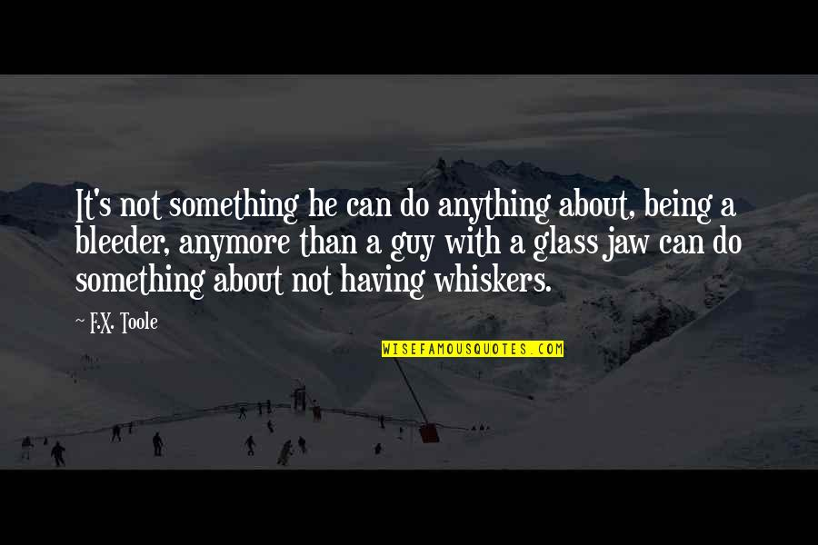 Not Being Sure About A Guy Quotes By F.X. Toole: It's not something he can do anything about,