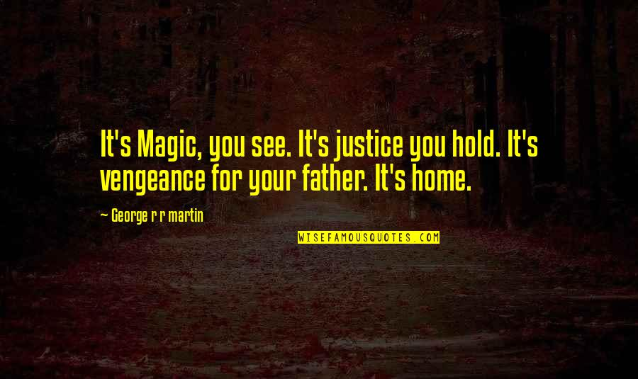 Not Being Sure About A Guy Quotes By George R R Martin: It's Magic, you see. It's justice you hold.
