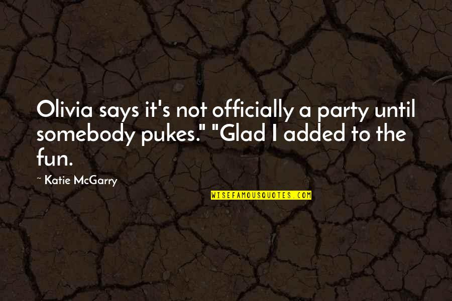 Not Being Sure About A Guy Quotes By Katie McGarry: Olivia says it's not officially a party until