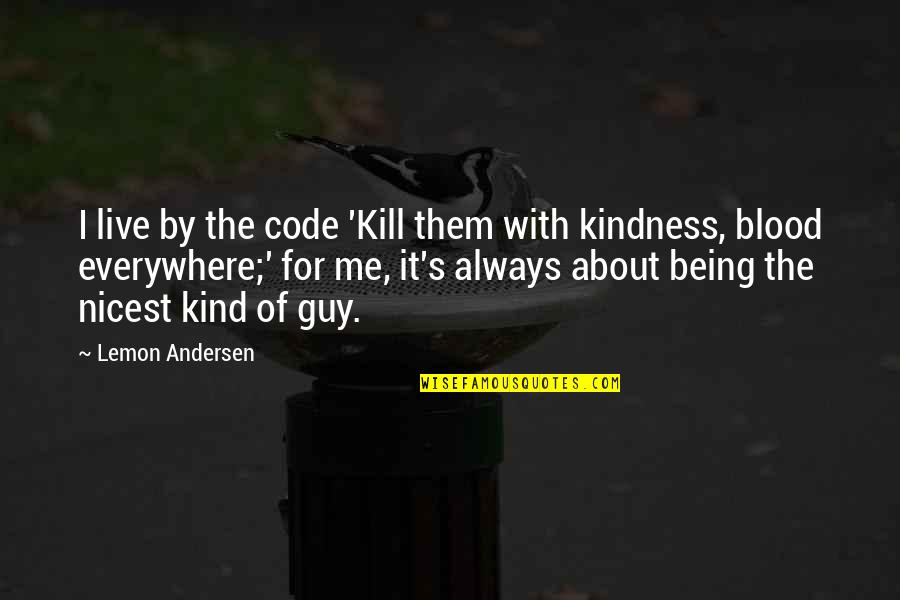 Not Being Sure About A Guy Quotes By Lemon Andersen: I live by the code 'Kill them with