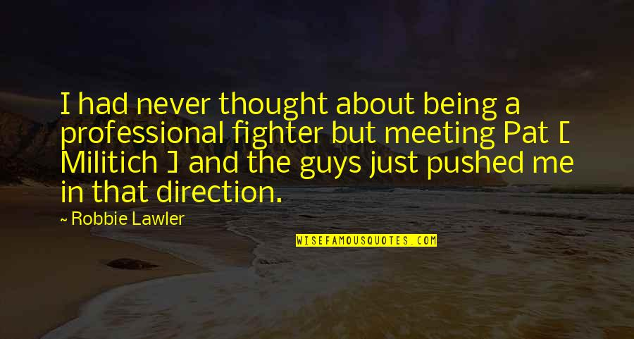 Not Being Sure About A Guy Quotes By Robbie Lawler: I had never thought about being a professional