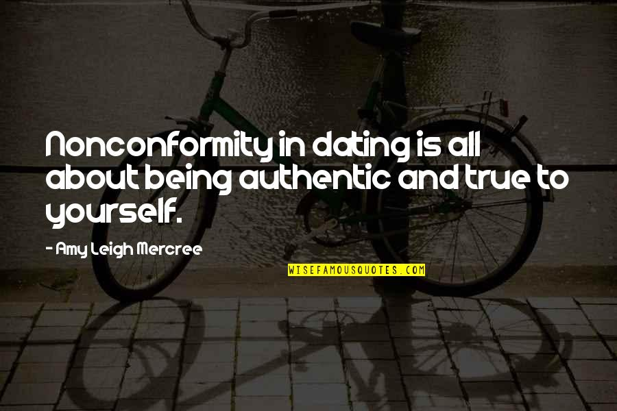 Not Being Sure About Life Quotes By Amy Leigh Mercree: Nonconformity in dating is all about being authentic
