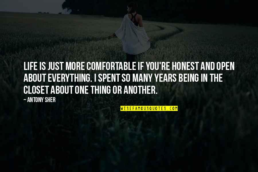Not Being Sure About Life Quotes By Antony Sher: Life is just more comfortable if you're honest