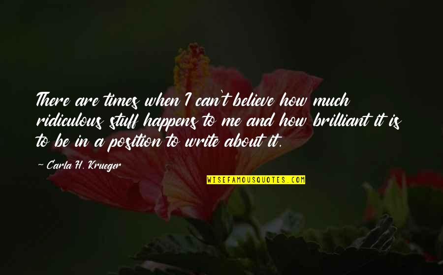 Not Being Sure About Life Quotes By Carla H. Krueger: There are times when I can't believe how
