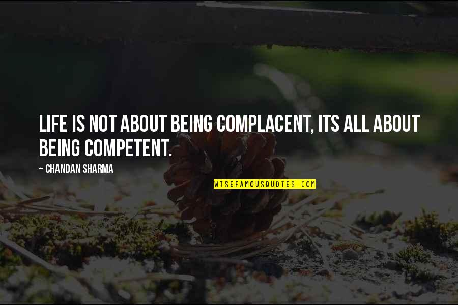 Not Being Sure About Life Quotes By Chandan Sharma: Life is not about being complacent, its all